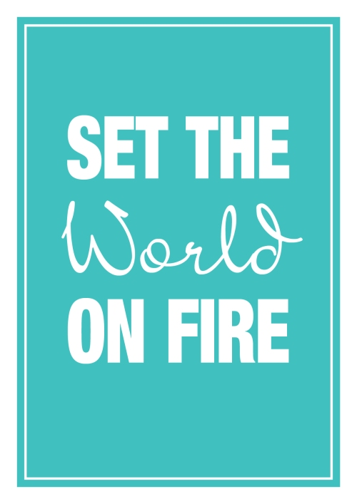 Set the world on fire, typographic print by Dan at Ditto, Sevenoaks