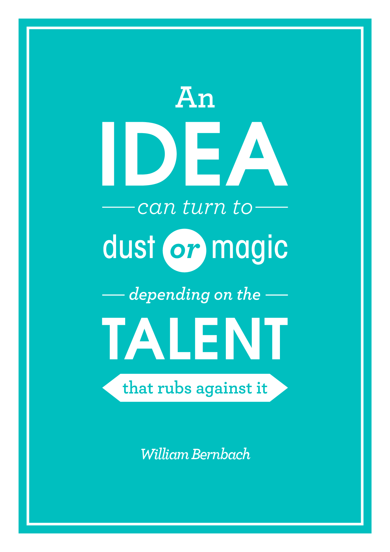 An idea can turn to dust or magic, typographic print by Dan at Ditto