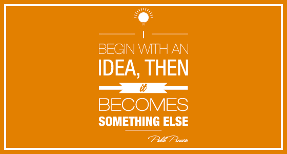 I begin with an idea... and then it becomes something else